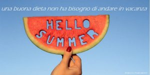 Ferie estive: migliora la tua dieta e perdi peso